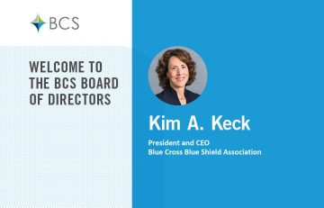 Kim A. Keck, President and CEO of BCBS Association, Joins BCS Board of Directors